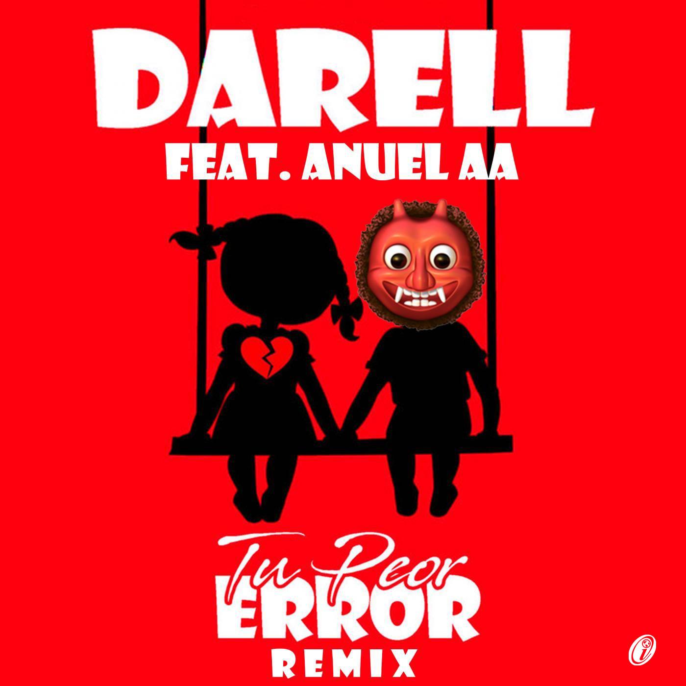 Darell Ft. Anuel AA Tu Peor Error Remix - Darell Ft. Anuel AA – Tu Peor Error (Remix)