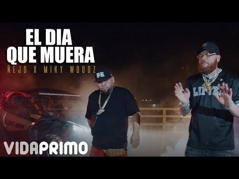 0 54 - Ñejo Ft. Miky Woodz – El Día Que Me Muera (Official Video)