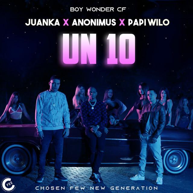 Juanka El Problematik Ft. Anonimus Papi Wilo Y Boy Wonder CF Un 10 - Juanka El Problematik Ft. Anonimus, Papi Wilo Y Boy Wonder CF – Un 10