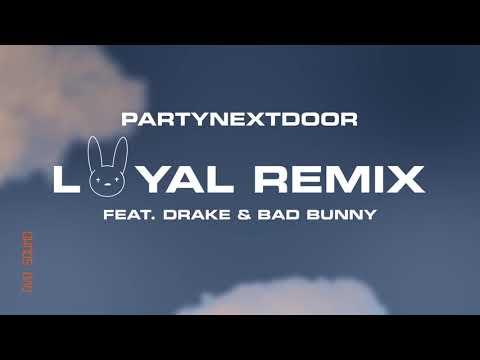 0 14 - PARTYNEXTDOOR Ft. Drake y Bad Bunny – Loyal [Remix] (Official Audio)