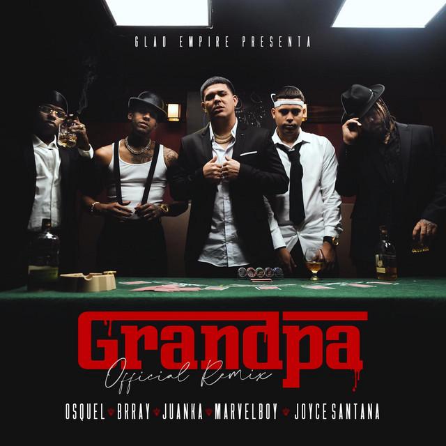 Osquel Ft. Marvel Boy Brray Juanka Y Joyce Santana Grandpa Official Remix - Osquel Ft. Marvel Boy, Brray, Juanka Y Joyce Santana – Grandpa (Official Remix)