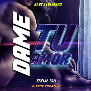 200692832 387949532634381 1089511927034451619 n - Baby J / Playero - Dame Tu Amor (Remake 2021)